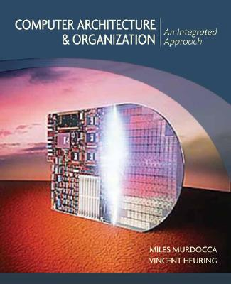 Computer Architecture and Organization By Murdocca, Miles J./ Heuring, Vincent P.