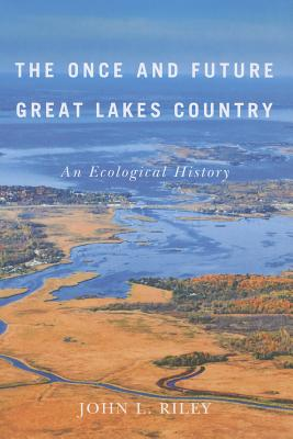 The Once and Future Great Lakes Country By Riley, John L.