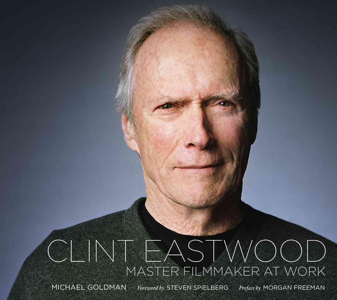 Clint Eastwood By Goldman, Michael R./ Fitzpatrick, Lisa (PRD)/ Spielberg, Steven (INT)/ Freeman, Morgan (FRW)